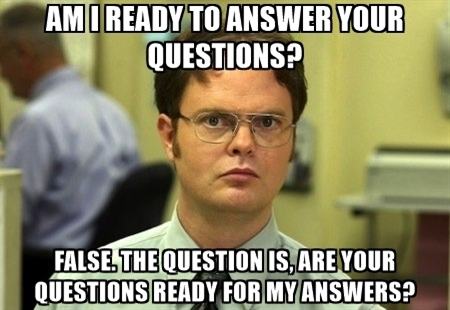 am-i-ready-to-answer-your-questions-false-the-question-is-are-your-questions-ready-for-my-answers